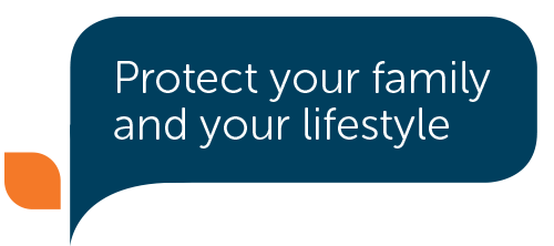 Protect your family and your lifestyle