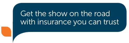 Get the show on the road with insurance you can trust
