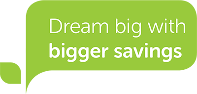 Dream big with bigger savings